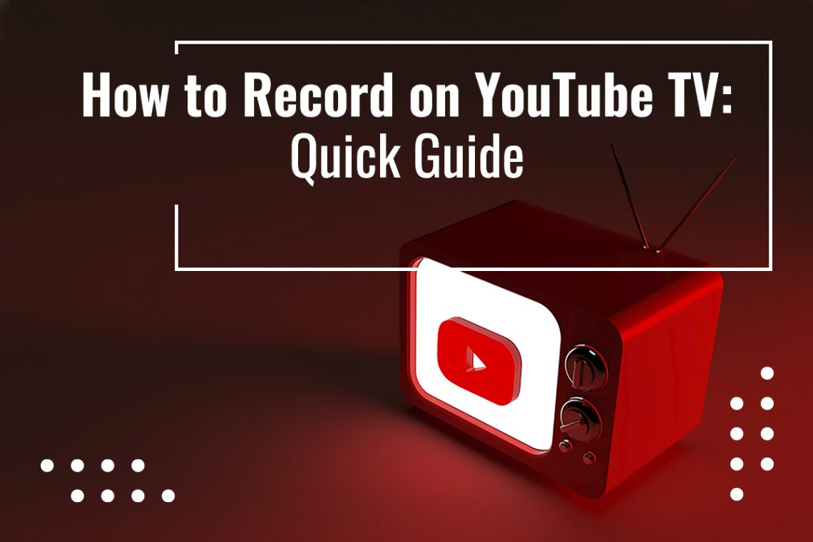 How to record YouTube TV shows
